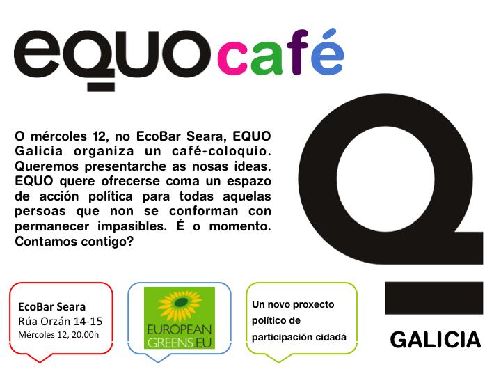 Primeiro EQUO Café na Coruña. 12 setembro 2012 ás 20:00 no EcoBar Seara (Rúa Orzán 14-15). Café-coloquio no que EQUO Coruña quere presentar as súas ideas e ofrecerse como un espazo de acción política para todas aquelas persoas que non se conforman con permaneces impasibles. É o momento. Contamos contigo?
