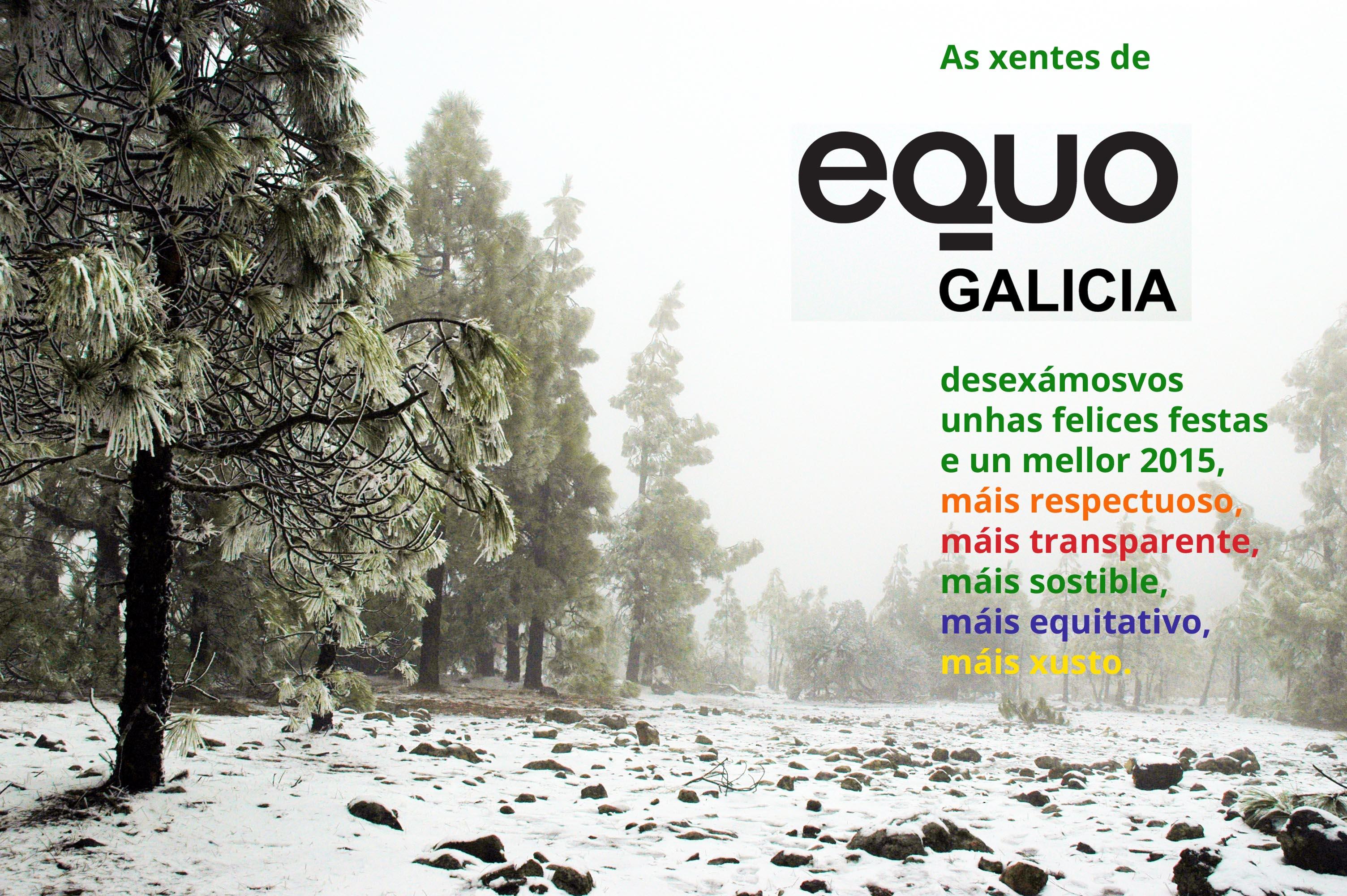 As xentes de EQUO Galicia desexámosvos unhas felices festas e un mellor 2015, máis respetuoso, máis transparente, máis sostible, máis equitativo, máis xusto.